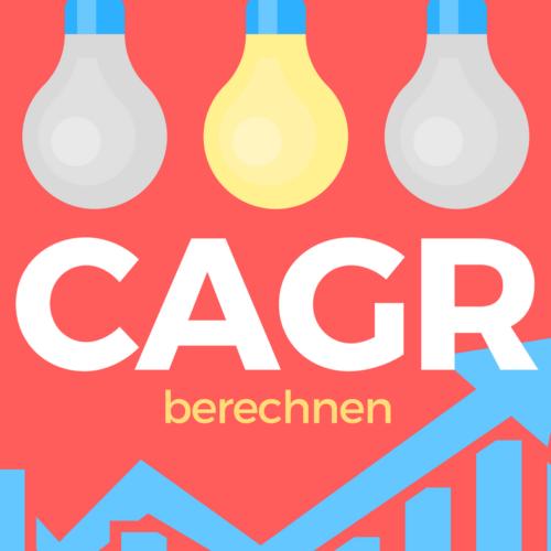 CAGR berechnen: Wieso, weshalb, warum... und wie!