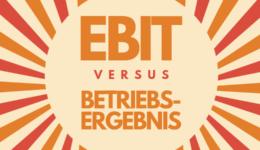 Betriebsergebnis versus EBIT: Das sind die feinen Unterschiede