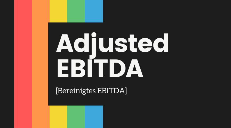 Adjusted EBITDA - Bereinigtes EBITDA